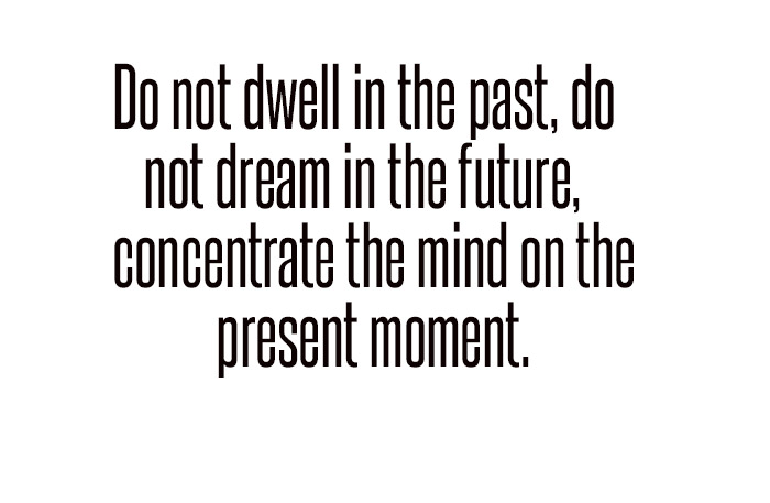 Do not dwell in the past quote